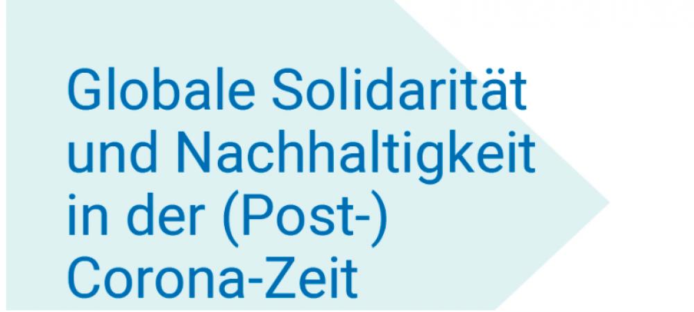 Globale Solidarität und Nachhaltigkeit in der (Post-)Corona-Zeitagl-Impulse für eine künftige Politik der Einen Welt